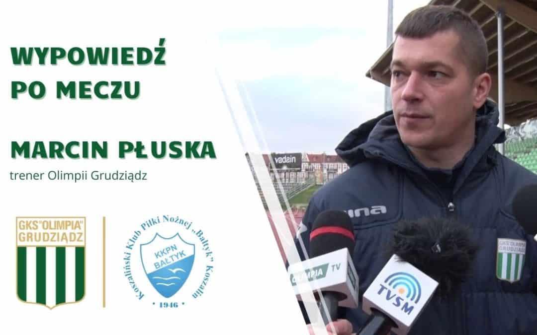 Wypowiedź trenera Marcina Płuski po meczu z Bałtykiem Koszalin.
